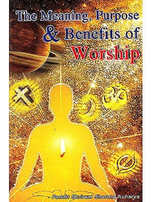 The Meaning, Purpose and Benefits of Worship