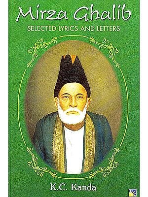 Mirza Ghalib (Selected Lyrics and Letters) (Urdu text,transliteration and English translation)