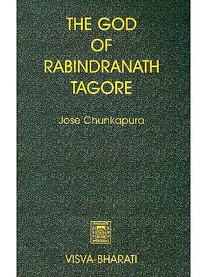 The God of Rabindranath Tagore (A Study of The Evolution of His Understanding of God)