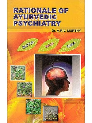 Rationale of Ayurvedic Psychiatry (Foundational Concepts, Traditional Practices and Recent Advances)