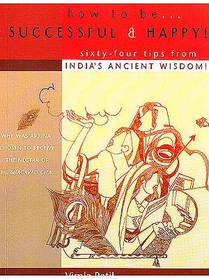 How To Be Successful and Happy (Sixty-Four Tips from Indian Ancient Wisdom)