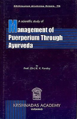 A Scientific Study of Management of Puerperium Through Ayurveda (Krishnadas Ayurveda Series-78)