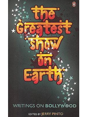 The Greatest Show on Earth (Writings On Bollywood)