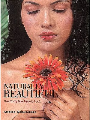 Naturally Beautiful (The Complete Beauty Book)
