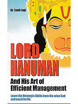 Lord Hanuman And His Art of Efficient Management (Learn The Strategic Skills From The Wise God and Excel in Life)
