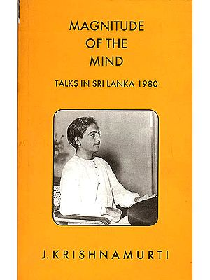 Magnitude of The Mind (Talks in Sri Lanka 1980)