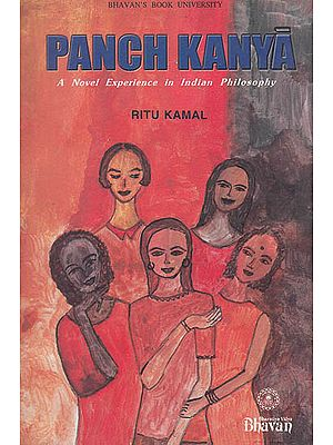 Panch Kanya (A Novel Experience in Indian Philosophy)