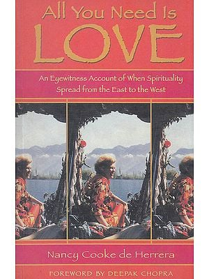 All You Need Is Love (An Eyewitness Account of When Spirituality Spread form the East to the West)
