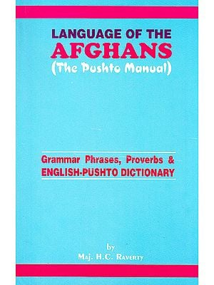 Language of The Afghans: The Pushto Manual (Grammar Phrases, Proverbs and English-Pushto Dictionary)