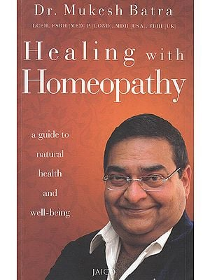 Healing With Homeopathy (A Guide To Natrual Health and Well Being)