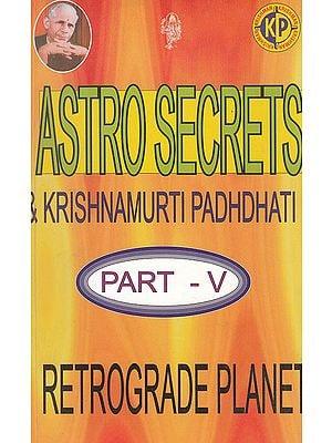 Astrosecrets and Krishnamurti Padhdhati (Part V) (Retrograde Planet)