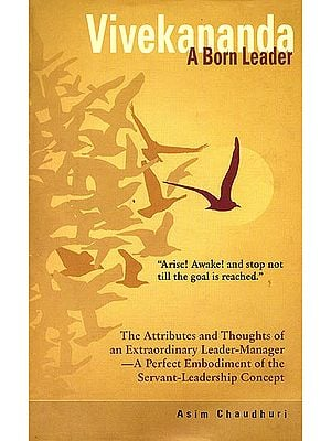 Vivekananda A Born Leader (The Attributes And Thoughts of An Extraordinary Leader-Manager)
