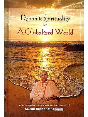 Dynamic Spirituality for A Globalized World (Selection from the Works of Swami Ranganathananda)