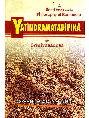 Yatindramatadipika (A Hand Book on the Philosophy of Ramanuja)