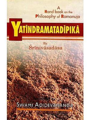 Yatindramatadipika (A Hand Book on the Philosophy of Ramanuja)