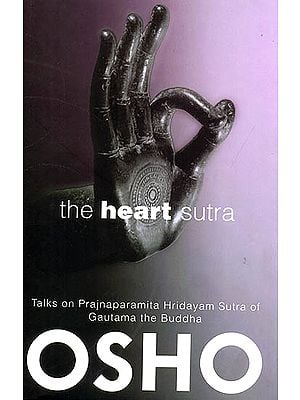 The Heart Sutra (Talks on Prajnaparamita Hridayam Sutra of Gautama the Buddha)