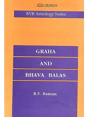 Graha and Bhava Balas (A numerical assessment of the strengths of planets and houses)