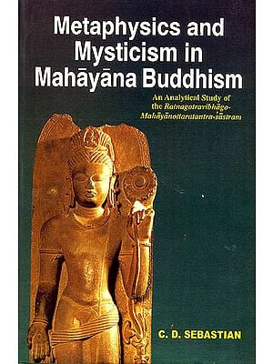 Mataphysics and Mysticism in Mahayana Buddhism (An Analytical Study of the Ratnagotravibhago Mahayanottaratantra Sastram)