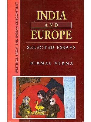 India and Europe (Selected Essays by Nirmal Verma)