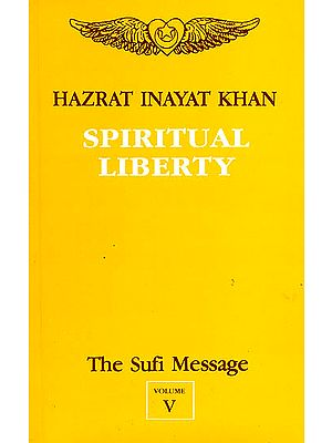 Spiritual Liberty (Vol-V, The Sufi Message)