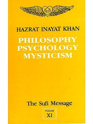 Philosophy Psychology Mysticism (Vol-XI, The Sufi Message)