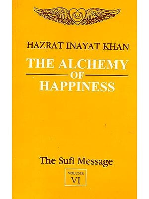 The Alchemy of Happiness (Vol-VI, The Sufi Message)