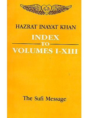 Index to Volumes (Vol-I-XIII, The Sufi Message)
