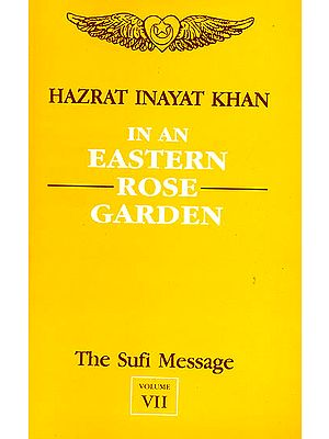 In An Eastern Rose Garden (Vol-VII, The Sufi Message)
