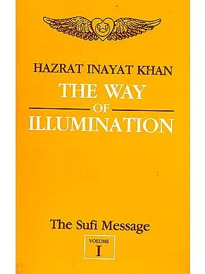 The Way of Illumination (Vol-I, The Sufi Message)