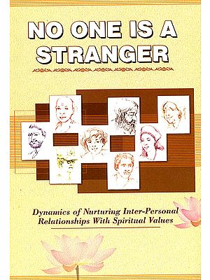 No One Is A Stranger: Dynamics of Nurturing Inter-Personal Relationships With Spiritual Values