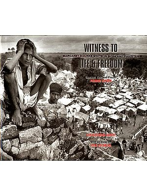 Witness to Life and Freedom (Margaret Bourke White in India and Pakistan)