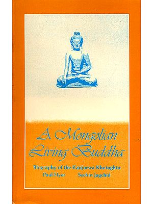 A Mongolian Living Buddha (Biography of  the Kanjurwa Khutughtu)