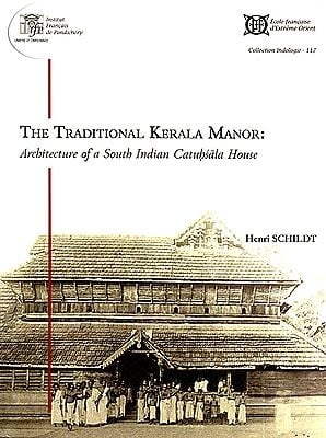 The Traditional Kerala Manor: Architecutre of a South Indian Catuhsala House