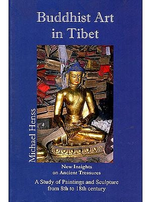 Buddhist Art in Tibet: New Insights On Ancient Treasures (A Study of Paintings and Sculpture From 8th to 18th Century)
