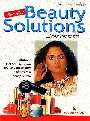 Beauty Solutions From Top to Toe (Solutions That Will Help You Revive Your Beauty Create a New Persona)