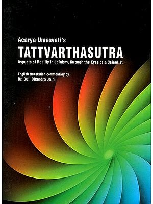 Tattvarthasutra (Aspects of Reality in Jainism, Through the Eyes of a Scientist)