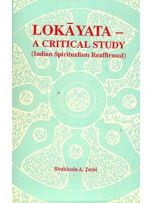 Lokayata –A Critical Study (Indian Spiritualism Reaffirmed)