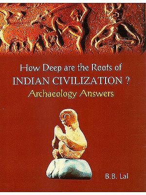 How Deep Are The Roots of Indian Civilization? Archaelogy Answers