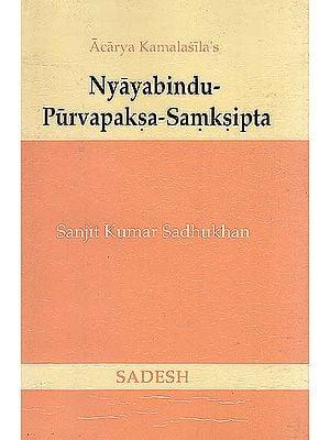 Nyayabindu-Purvapaksa-Samksipta (The Prime Facie Arguments Against The Nyayabindu In A Nutshell)