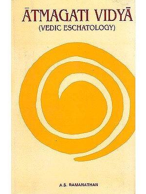 Atmagatividya (Vedic Eschatology)