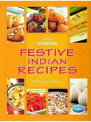 Festive Indian Recipes (100% Vegetarian Delicacies)