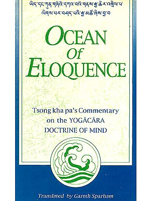 Ocean Of Eloquence (Tsong Kha pa's Commentary On The Yogacara Doctrine Of Mind)