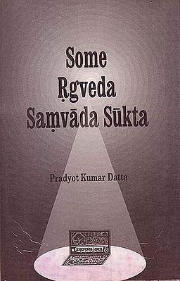 Some Rgveda Samvada Suktas (Literary Works On Rgvedic Dialogue Hymns)