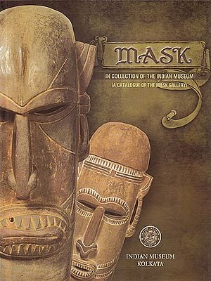 Mask:  In Collection Of The Indian Museum (A Catalogue Of The Mask Gallery)