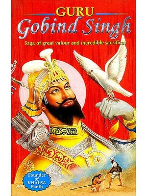 Guru Gobind Singh: Saga of Great Valour and Incredible Sacrifices
