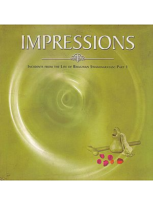 Impressions (Incidents From The Life Of Bhagwan Swaminarayan: Part 1)