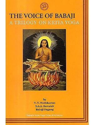 The Voice of Babaji A Trilogy On Kriya Yoga