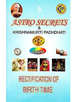 Astrosecrets and Krishnamurti Padhdhati (Part IV Rectification Of Birth Time)