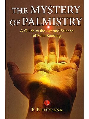 The Mystery Of Palmistry (A Guide To The Art And Science Of Palm Reading)