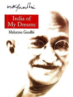 India of My Dreams: Mahatma Gandhi